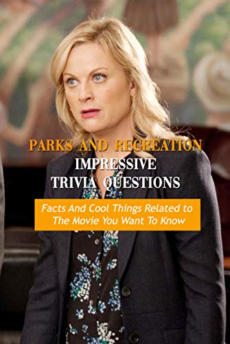 Parks and Recreation Impressive Trivia Questions: Facts And Cool Things Related to The Movie You Want To Know: Parks and Recreation Quiz Book (English Edition)