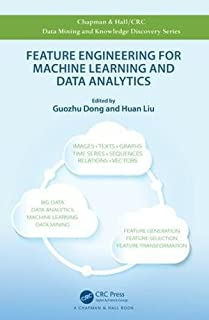 Feature Engineering for Machine Learning and Data Analytics (Chapman & Hall/CRC Data Mining and Knowledge Discovery Series)