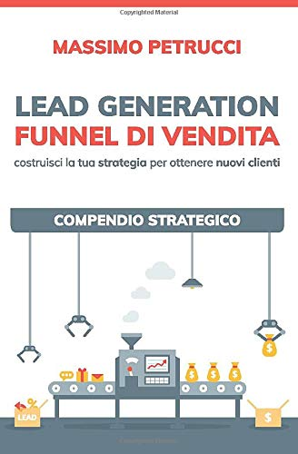 Lead Generation e Funnel di Vendita: Compendio Strategico