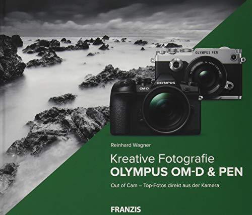 Kamerabuch Kreative Fotografie mit Olympus OM-D & PEN: Out of Cam - Top-Fotos direkt aus der Kamera