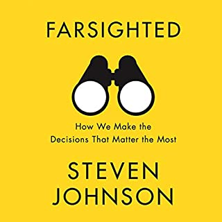 Farsighted     How We Make the Decisions That Matter the Most              By:                                                                                                                                 Steven Johnson                               Narrated by:                                                                                                                                 George Newbern,                                                                                        Steven Johnson                      Length: 6 hrs and 22 mins     14 ratings     Overall 4.0
