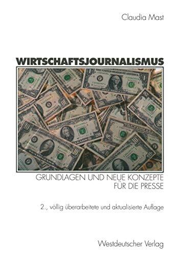 Wirtschaftsjournalismus. Grundlagen und neue Konzepte für die Presse