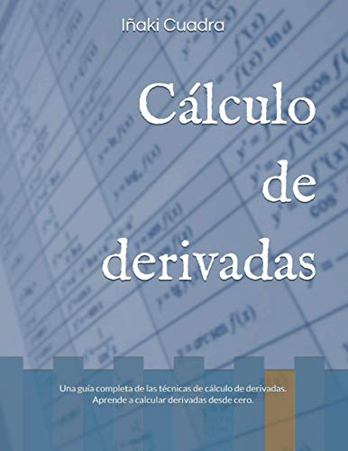Cálculo de derivadas: Una guía completa de las técnicas de cálculo de derivadas. Aprende a calcular derivadas desde cero.
