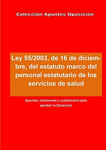 Apuntes Oposición: Ley 55/2003, de 16 de diciembre, del estatuto marco del personal estatutario de los servicios de salud: Apuntes, resúmenes y cuestionario para aprobar la Oposición