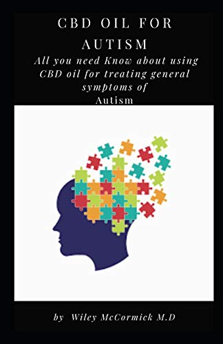 CBD OIL FOR AUTISM: All you need Know about using CBD oil for treating general symptoms of Autism