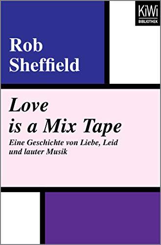 Love is a Mix Tape: Eine Geschichte von Liebe, Leid und lauter Musik