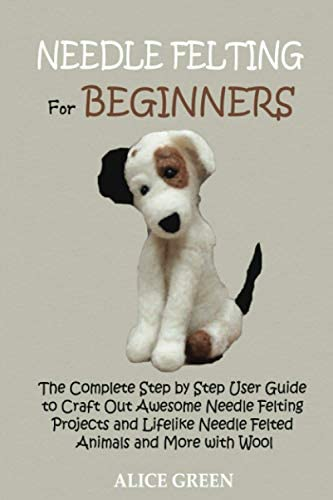 Needle Felting for Beginners The Complete Step by Step User Guide to Craft Out Awesome Needle product image