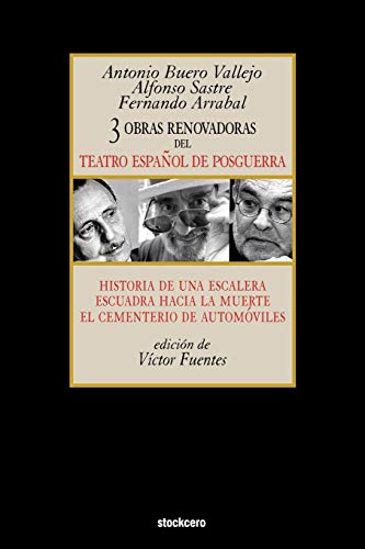Tres Obras Renovadoras del Teatro Español de Posguerra: Historia de Una Escalera, Escuadra Hacia La Muerte, Cementerio de Automoviles