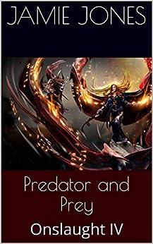 Predator and Prey: Onslaught IV by [Jamie Jones]