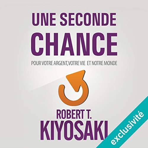Une Seconde Chance     Pour votre argent, votre vie et notre monde              Written by:                                                                                                                                 Robert T. Kiyosaki                               Narrated by:                                                                                                                                 Jérôme Carrette                      Length: 8 hrs and 12 mins     10 ratings     Overall 5.0