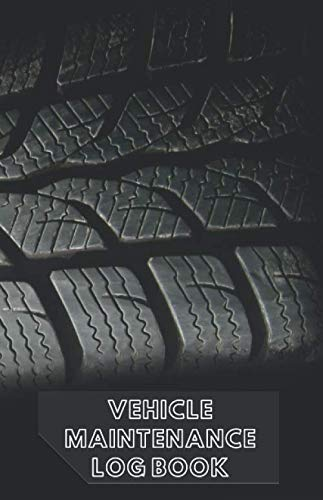 Vehicle Maintenance Log Book: Journal to Track Miles, Services, Tires, Brakes, Fuel, Oil, Filters for All Vehicle Details (110 Pages, 5.5 x 8.5) ... Coach, Motorbike, Scooter, Lorry, Tractor