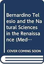 Bernardino Telesio and the Natural Sciences in the Renaissance (Medieval and Early Modern Philosophy and Science) (English and Latin Edition)