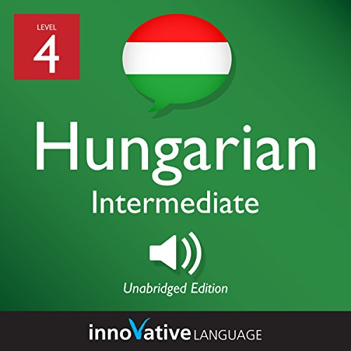 Learn Hungarian - Level 4: Intermediate Hungarian: Volume 1: Lessons 1-25 audiobook cover art