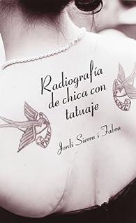 Radiografía De Chica Con Tatuaje: 4 par Jordi Sierra i Fabra