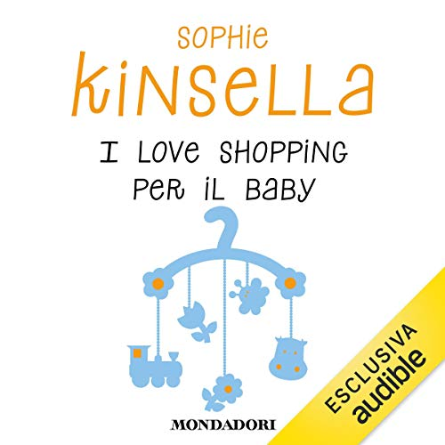 I love shopping per il baby                   By:                                                                                                                                 Sophie Kinsella                               Narrated by:                                                                                                                                 Marta Lucini                      Length: 11 hrs and 21 mins     Not rated yet     Overall 0.0