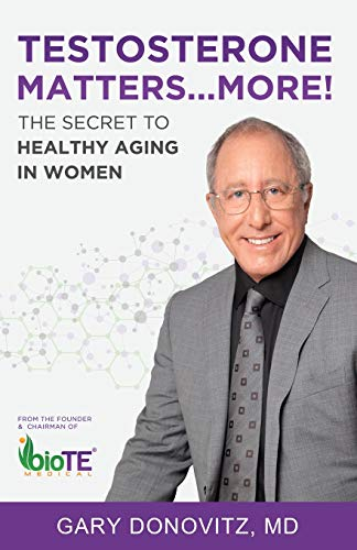 Testosterone Matters ... More!: The Secret to Healthy Aging in Women