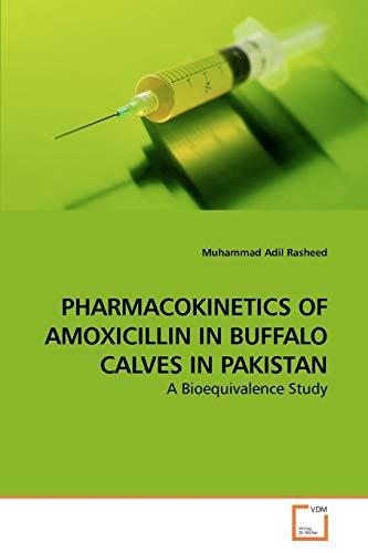 Rasheed, M: PHARMACOKINETICS OF AMOXICILLIN IN BUFFALO CALVE