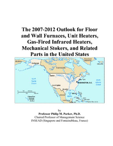 The 2007-2012 Outlook for Floor and Wall Furnaces, Unit Heaters, Gas-Fired...