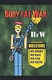 Body fat War BFW: Welcome: No sport - No fast - No lies - No costs