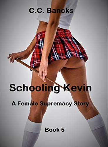 Schooling Kevin: A Female Supremacy Story: Book 5