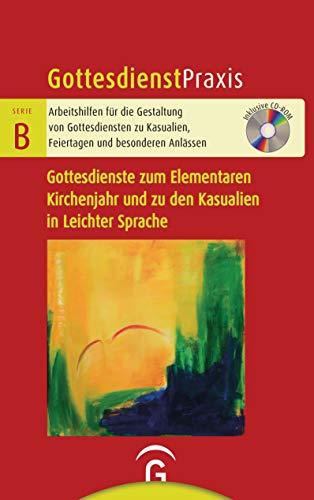 Gottesdienste zum Elementaren Kirchenjahr und zu den Kasualien in Leichter Sprache: Mit CD-ROM (Gottesdienstpraxis Serie B, Band 0)