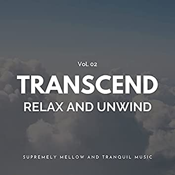 Transcend Relax And Unwind - Supremely Mellow And Tranquil Music, Vol. 02