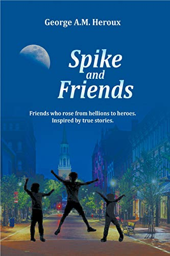 Spike and Friends: Friends who rose from hellions to heroes. Inspired by true stories (English Edition)
