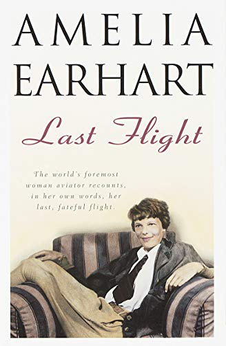 Last Flight: The World's Foremost Woman Aviator Recounts, in Her Own Words, Her Last, Fateful Flight (English Edition)