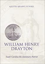 William Henry Drayton: South Carolina Revolutionary Patriot (Southern Biography Series)