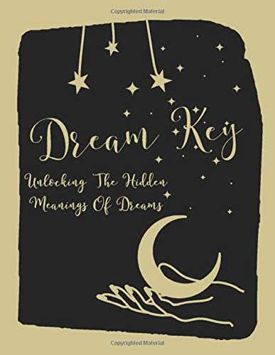 Dream Key - Unlock The Hidden Meanings Of Dreams - A Dream Journal For Interpreting Dreams: 50 Pages Of Symbolism And Meanings, 150 Pages For Recording.