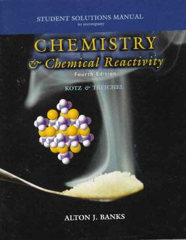 Student Solutions Manual for Kotz/ Treichel's Chemistry and Chemical Reactivity