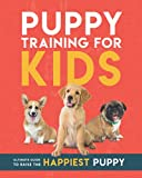 Puppy Training for Kids: Ultimate guide to raise the happiest puppy! - A Dog Training Book