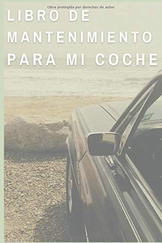 Libro De Mantenimiento Para Mi Coche: Cuaderno de mantenimiento del automóvil con páginas prefabricadas, 100 páginas para el seguimiento de la revisión y mantenimiento de su vehículo