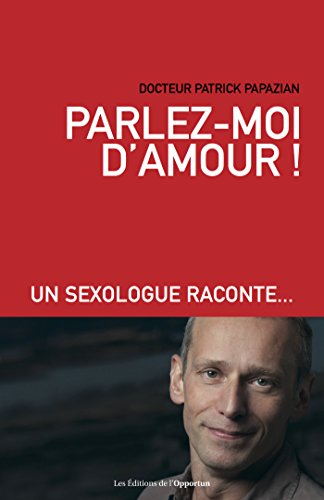 Parlez-moi d'amour !: Un sexologue raconte… (HORS COLL) (French Edition)