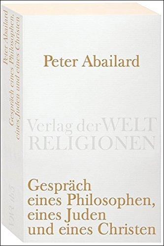 Gespr??ch eines Philosophen, eines Juden und eines Christen: Lateinisch-deutsch by Peter Abaelard (2008-04-20)