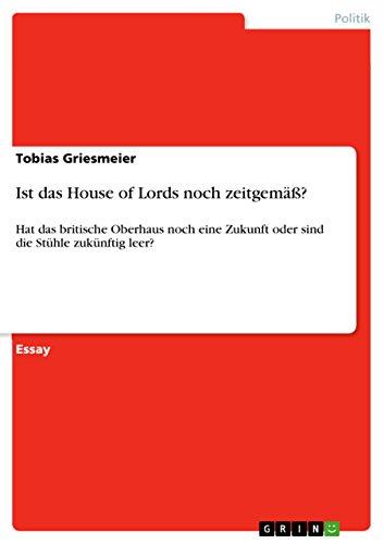 Ist das House of Lords noch zeitgemäß?: Hat das britische Oberhaus noch eine Zukunft oder sind die Stühle zukünftig leer?