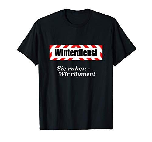 Sie ruhen, Wir räumen! - Winterdienst   Schnee Eis Winter T-Shirt