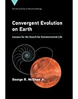 Convergent Evolution on Earth: Lessons for the Search for Extraterrestrial Life (Vienna Series in Theoretical Biology)