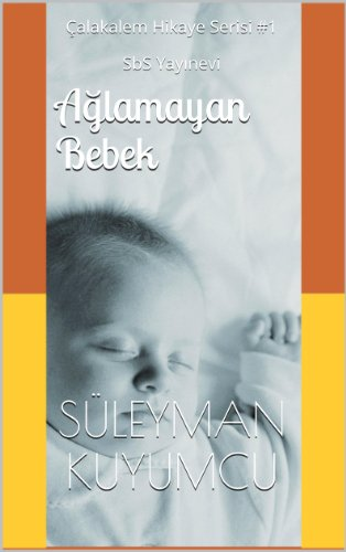 Ağlamayan Bebek: Çalakalem Hikayeler #1 (English Edition)