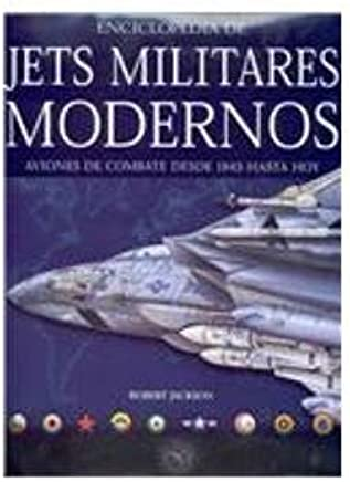Enciclopedia de los jets militares modernos / The Encyclopedia of Modern Military Jets: Aviones de Combate Desde 1945 Hasty Hoy / Combat Airplanes from 1945 to the Present