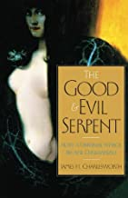 The Good and Evil Serpent: How a Universal Symbol Became Christianized (The Anchor Yale Bible Reference Library)