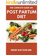 THE COMPLETE GUIDE ON POST PARTUM DIET: Nutrition and Dietary Guide For Breastfeeding Women Includes Meal Plan ,Delicious Recipes For Weight Loss (English Edition)