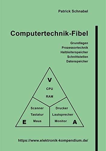 Computertechnik-Fibel: Informatik, Prozessortechnik, Halbleiterspeicher, Datenspeicher und Komponenten