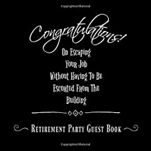 Congratulations! On Escaping Your Job Without Having To Be Escorted From The Building: Retirement Party Guest Book, 110 page Square Paperback for guests to sign in, write names and well wishes.