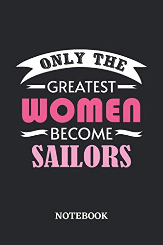 Only the greatest Women become Sailor Notebook: 6x9 inches - 110 blank numbered pages • Greatest Passionate working Job Journal • Gift, Present Idea