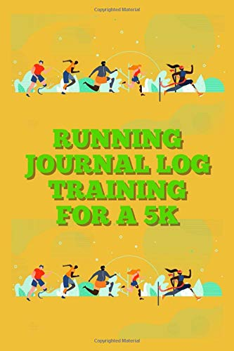 Running Journal Log Training For a 5k: A daily, weekly and monthly diary to track and plan all your running. Record your times and distances, ... you are making. Be the best runner you can be