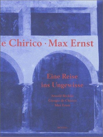 Arnold Böcklin, Giorgio de Chirico, Max Ernst - Eine Reise ins Ungewisse