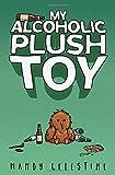 My Alcoholic Plush Toy (My Plush Toy Trilogy, Band 1) - Mandy Celestine