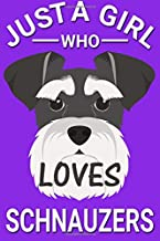Just a Girl who Loves Schnauzers: Gift for a Schnauzer Dog Owner Blanked Lined 100 Page 6 x 9 inch Notebook Journal for Writing and Taking Notes