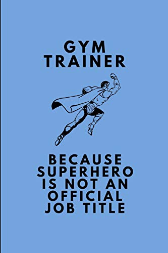 Gym Trainer Because Superhero Is Not An Official Job Title: Customised Note Book